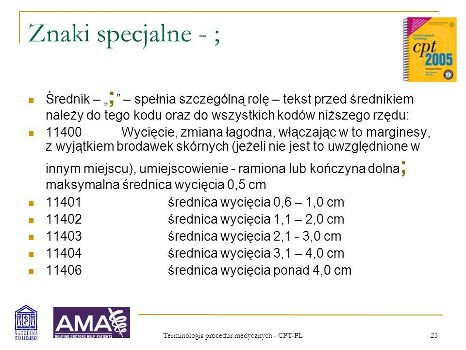 Terminologia procedur medycznych - CPT-PL 23 Znaki specjalne - ; Średnik – ; – spełnia szczególną rolę – tekst przed średnikiem należy do tego kodu or