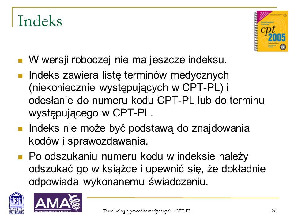 Terminologia procedur medycznych - CPT-PL 26 Indeks W wersji roboczej nie ma jeszcze indeksu. Indeks zawiera listę terminów medycznych (niekoniecznie