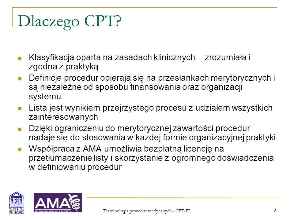 Terminologia procedur medycznych - CPT-PL 9 Pilotażowe badanie w Polsce (2005) 12 ośrodków od instytutu do praktyki lekarza rodzinnego 22 lekarzy 9800 świadczeń i procedur Tylko Ginekologia i położnictwo oraz Ocena i postępowanie Niedostępna cała lista (inne rozdziały, modyfikatory)