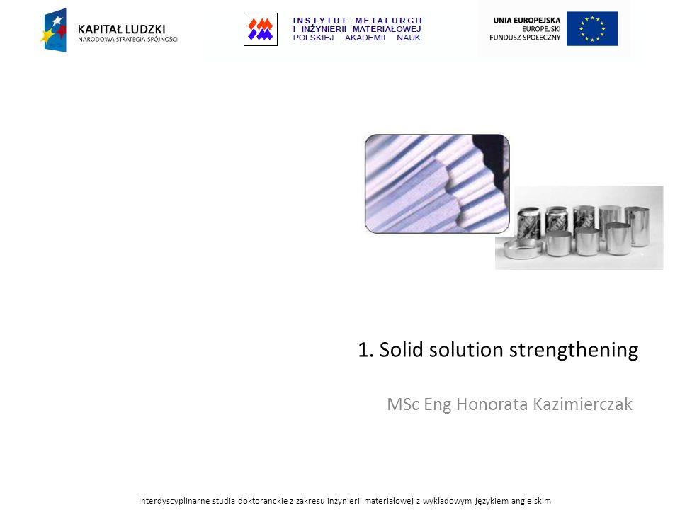 Interdyscyplinarne studia doktoranckie z zakresu inżynierii materiałowej z wykładowym językiem angielskim Solid solution strengthening type of alloying that can be used to improve the strength of a pure metal.