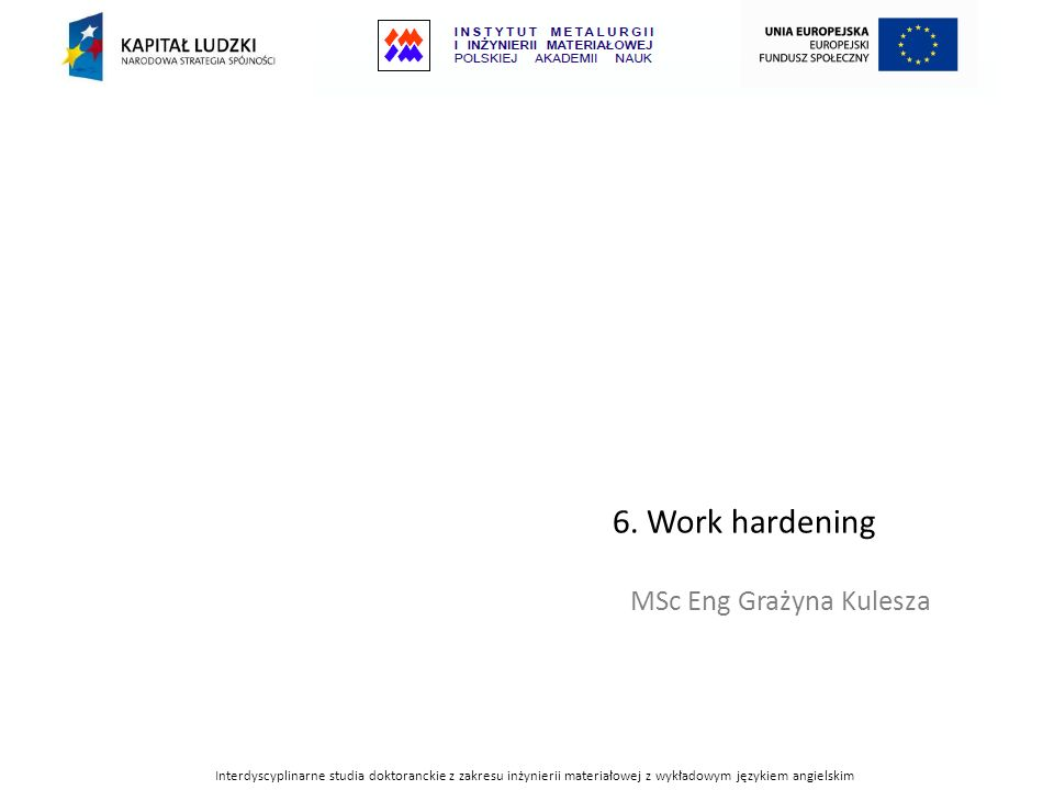 6. Work hardening MSc Eng Grażyna Kulesza