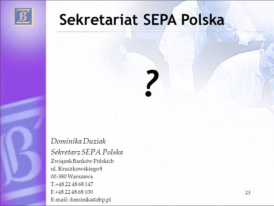 23 Dominika Duziak Sekretarz SEPA Polska Związek Banków Polskich ul. Kruczkowskiego 8 00-380 Warszawa T.+48 22 48 68 147 F.+48 22 48 68 100 E-mail: do