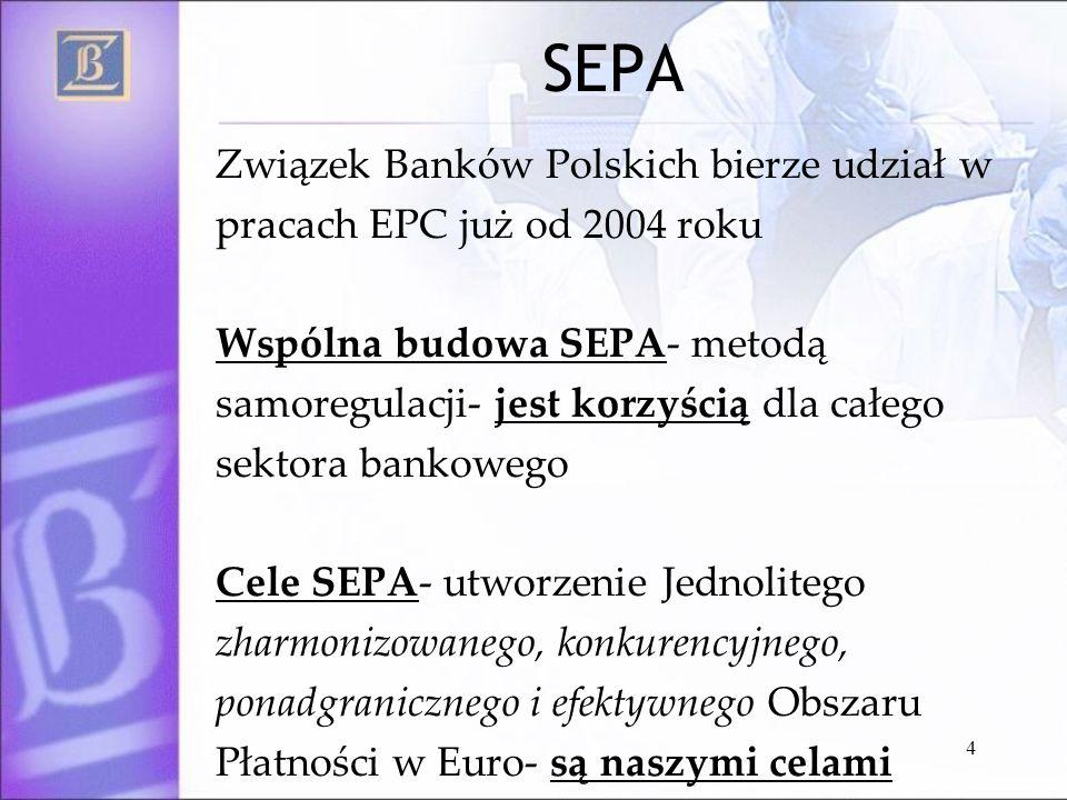 4 SEPA Związek Banków Polskich bierze udział w pracach EPC już od 2004 roku Wspólna budowa SEPA- metodą samoregulacji- jest korzyścią dla całego sekto