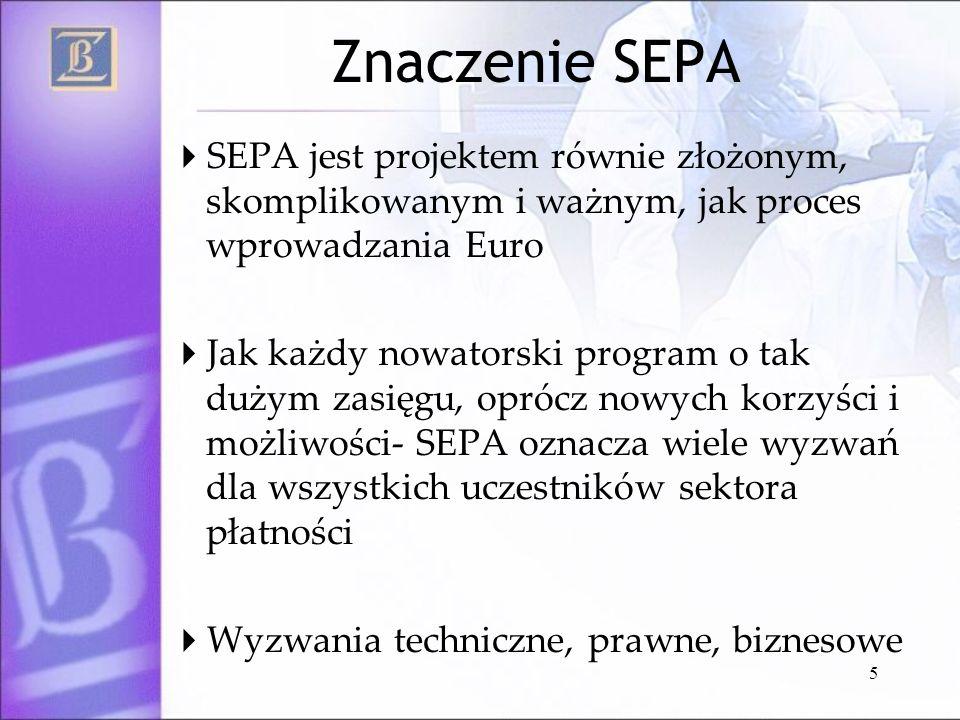 5 Znaczenie SEPA SEPA jest projektem równie złożonym, skomplikowanym i ważnym, jak proces wprowadzania Euro Jak każdy nowatorski program o tak dużym z
