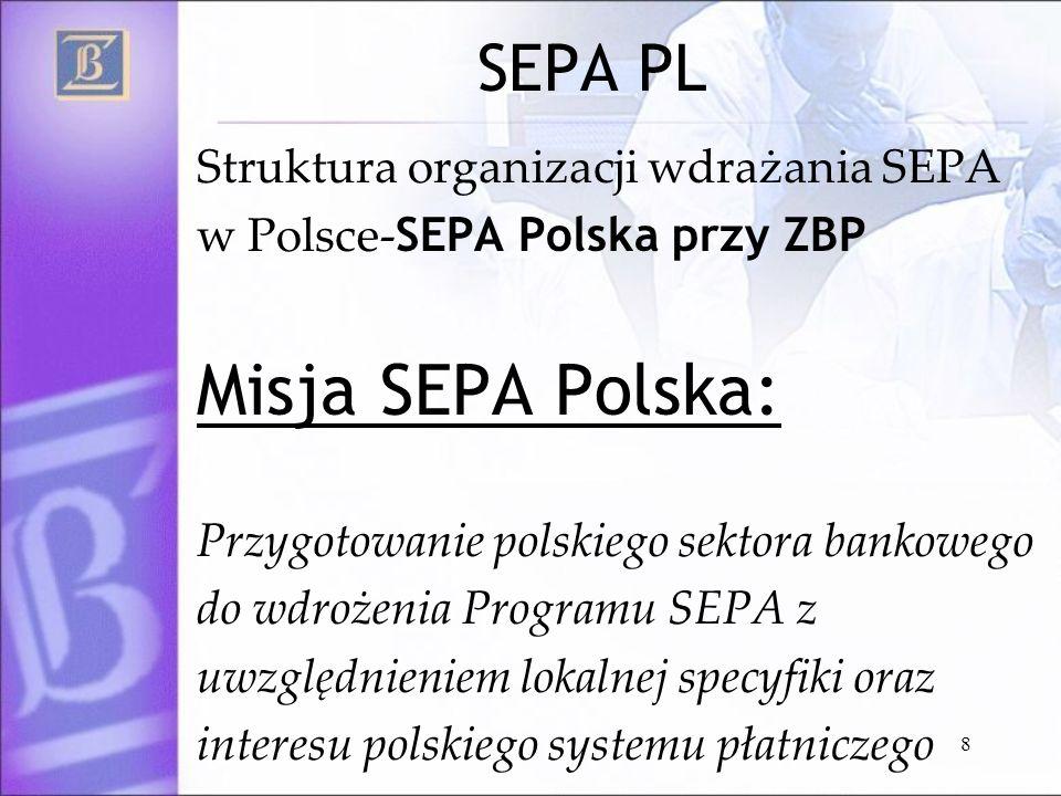 8 SEPA PL Struktura organizacji wdrażania SEPA w Polsce- SEPA Polska przy ZBP Misja SEPA Polska: Przygotowanie polskiego sektora bankowego do wdrożeni