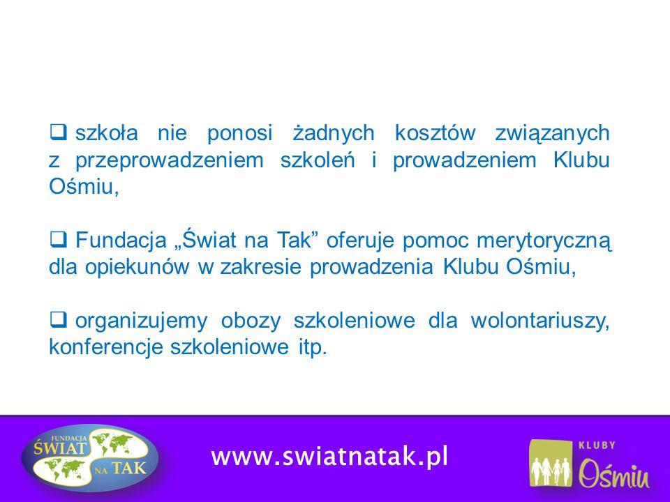 www.swiatnatak.pl szkoła nie ponosi żadnych kosztów związanych z przeprowadzeniem szkoleń i prowadzeniem Klubu Ośmiu, Fundacja Świat na Tak oferuje po