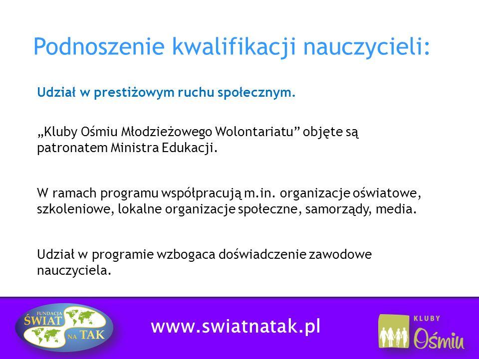 www.swiatnatak.pl Podnoszenie kwalifikacji nauczycieli: Udział w prestiżowym ruchu społecznym. Kluby Ośmiu Młodzieżowego Wolontariatu objęte są patron