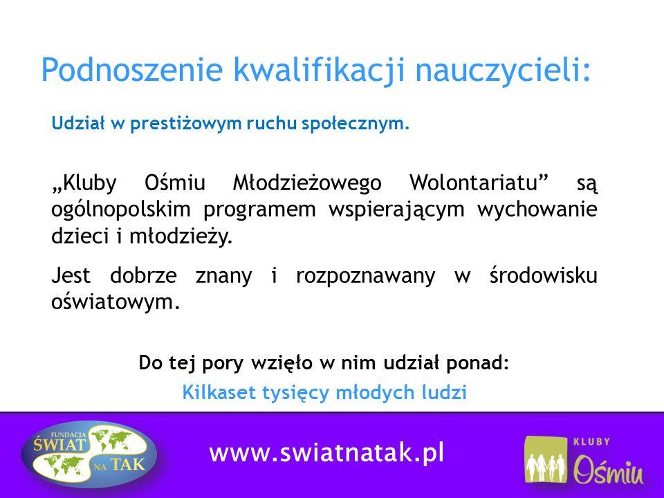 www.swiatnatak.pl Podnoszenie kwalifikacji nauczycieli: Udział w prestiżowym ruchu społecznym. Kluby Ośmiu Młodzieżowego Wolontariatu są ogólnopolskim