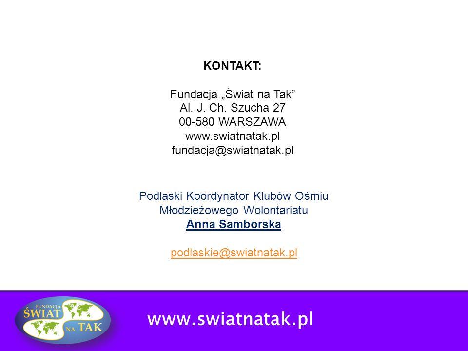 KONTAKT: Fundacja Świat na Tak Al. J. Ch. Szucha 27 00-580 WARSZAWA www.swiatnatak.pl fundacja@swiatnatak.pl Podlaski Koordynator Klubów Ośmiu Młodzie