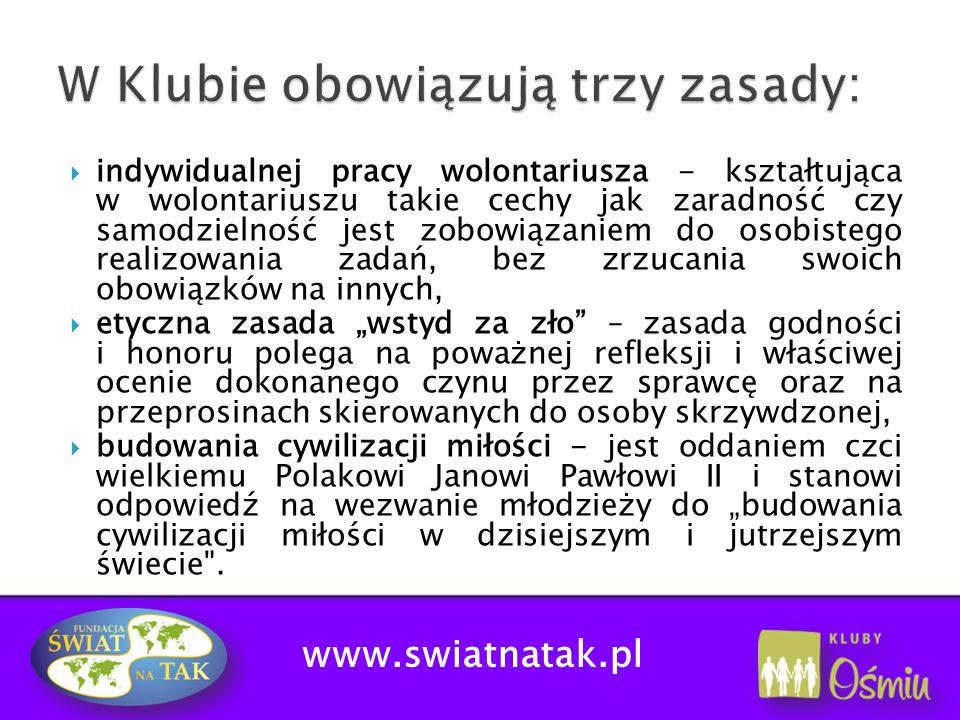 www.swiatnatak.pl szkoła nie ponosi żadnych kosztów związanych z przeprowadzeniem szkoleń i prowadzeniem Klubu Ośmiu, Fundacja Świat na Tak oferuje pomoc merytoryczną dla opiekunów w zakresie prowadzenia Klubu Ośmiu, organizujemy obozy szkoleniowe dla wolontariuszy, konferencje szkoleniowe itp.