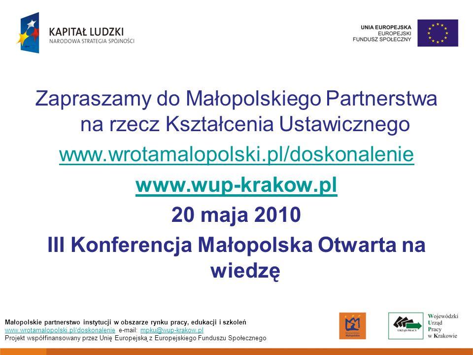 Małopolskie partnerstwo instytucji w obszarze rynku pracy, edukacji i szkoleń www.wrotamalopolski.pl/doskonaleniewww.wrotamalopolski.pl/doskonalenie e