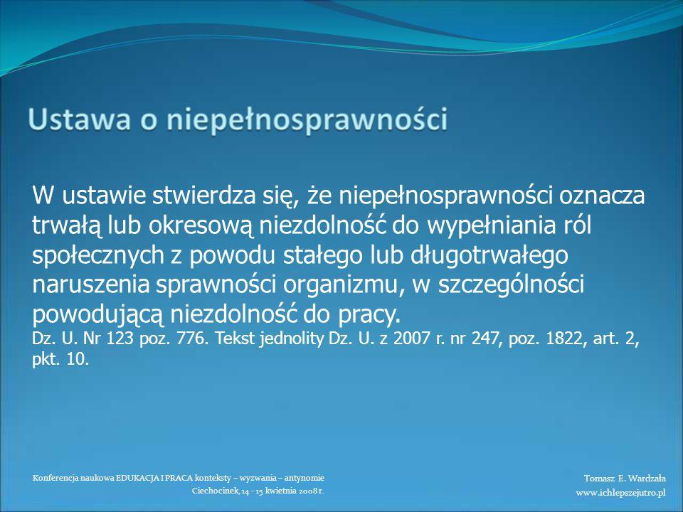 Konferencja naukowa EDUKACJA I PRACA konteksty – wyzwania – antynomie Ciechocinek, 14 - 15 kwietnia 2008 r. W ustawie stwierdza się, że niepełnosprawn