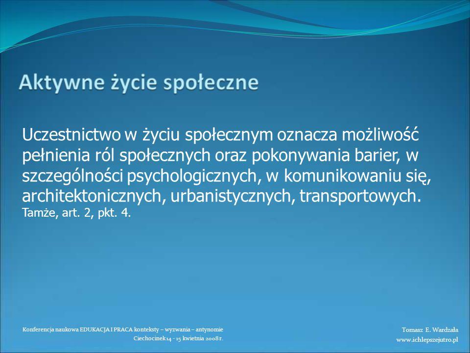 Konferencja naukowa EDUKACJA I PRACA konteksty – wyzwania – antynomie Ciechocinek 14 - 15 kwietnia 2008 r. Uczestnictwo w życiu społecznym oznacza moż