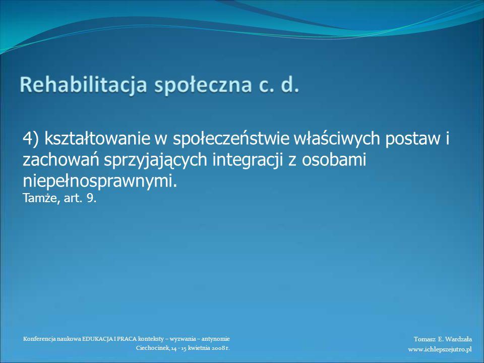 Konferencja naukowa EDUKACJA I PRACA konteksty – wyzwania – antynomie Ciechocinek, 14 - 15 kwietnia 2008 r. 4) kształtowanie w społeczeństwie właściwy