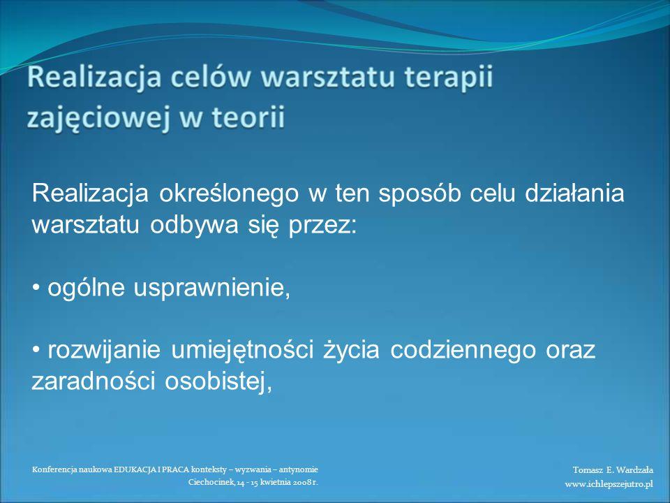 Konferencja naukowa EDUKACJA I PRACA konteksty – wyzwania – antynomie Ciechocinek, 14 - 15 kwietnia 2008 r. Realizacja określonego w ten sposób celu d
