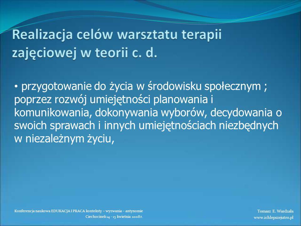 Konferencja naukowa EDUKACJA I PRACA konteksty – wyzwania – antynomie Ciechocinek 14 - 15 kwietnia 2008 r. przygotowanie do życia w środowisku społecz