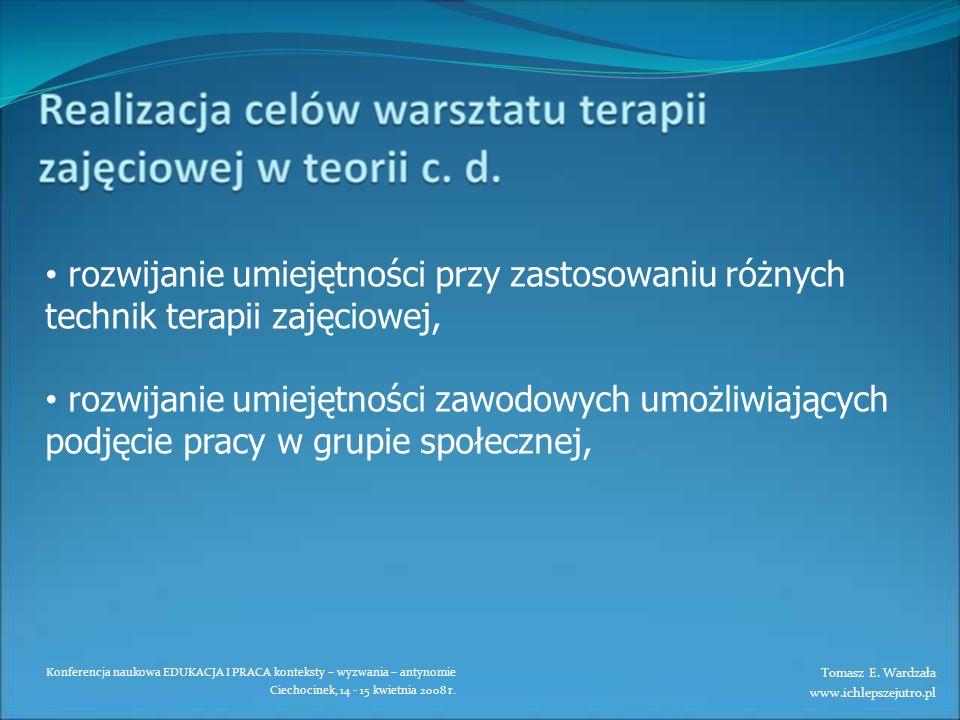Konferencja naukowa EDUKACJA I PRACA konteksty – wyzwania – antynomie Ciechocinek, 14 - 15 kwietnia 2008 r. rozwijanie umiejętności przy zastosowaniu