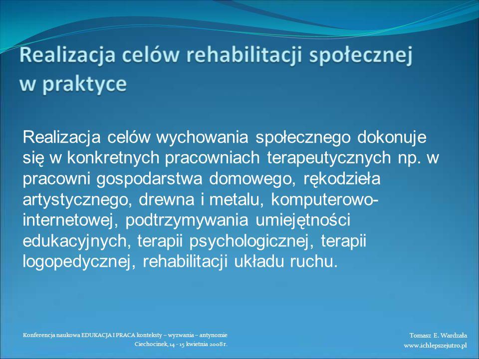 Konferencja naukowa EDUKACJA I PRACA konteksty – wyzwania – antynomie Ciechocinek, 14 - 15 kwietnia 2008 r. Realizacja celów wychowania społecznego do