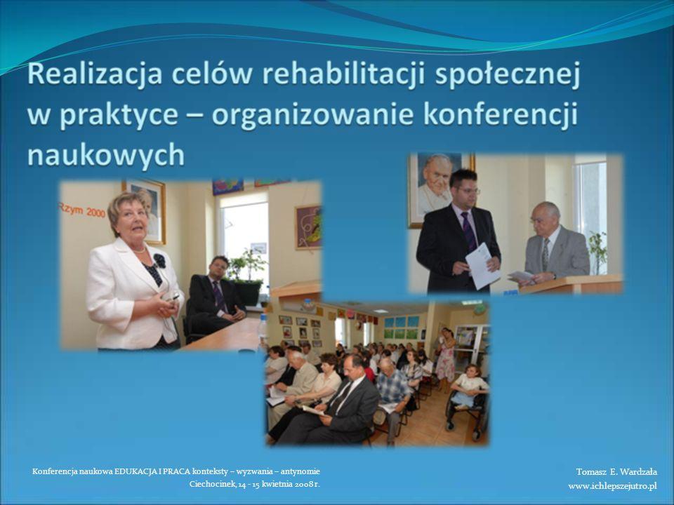 Konferencja naukowa EDUKACJA I PRACA konteksty – wyzwania – antynomie Ciechocinek, 14 - 15 kwietnia 2008 r. Tomasz E. Wardzała www.ichlepszejutro.pl