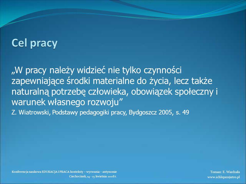 Konferencja naukowa EDUKACJA I PRACA konteksty – wyzwania – antynomie Ciechocinek, 14 - 15 kwietnia 2008 r. W pracy należy widzieć nie tylko czynności