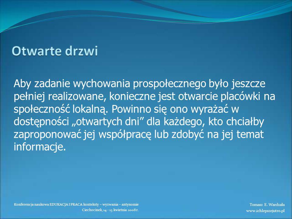 Konferencja naukowa EDUKACJA I PRACA konteksty – wyzwania – antynomie Ciechocinek, 14 - 15 kwietnia 2008 r. Aby zadanie wychowania prospołecznego było