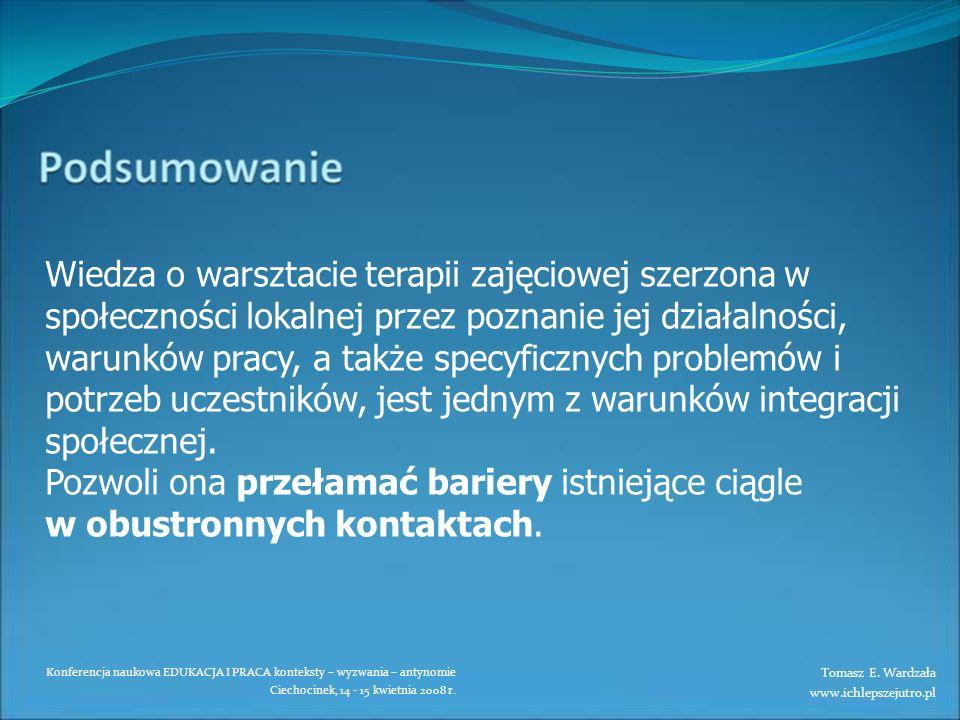 Konferencja naukowa EDUKACJA I PRACA konteksty – wyzwania – antynomie Ciechocinek, 14 - 15 kwietnia 2008 r. Wiedza o warsztacie terapii zajęciowej sze