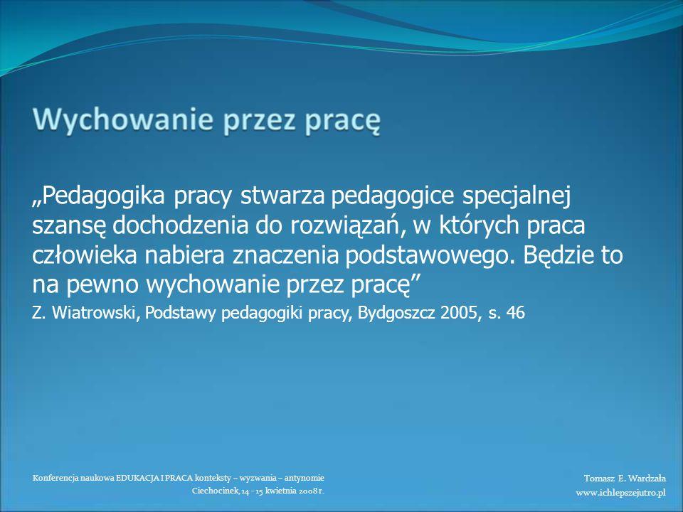 Konferencja naukowa EDUKACJA I PRACA konteksty – wyzwania – antynomie Ciechocinek, 14 - 15 kwietnia 2008 r. Pedagogika pracy stwarza pedagogice specja