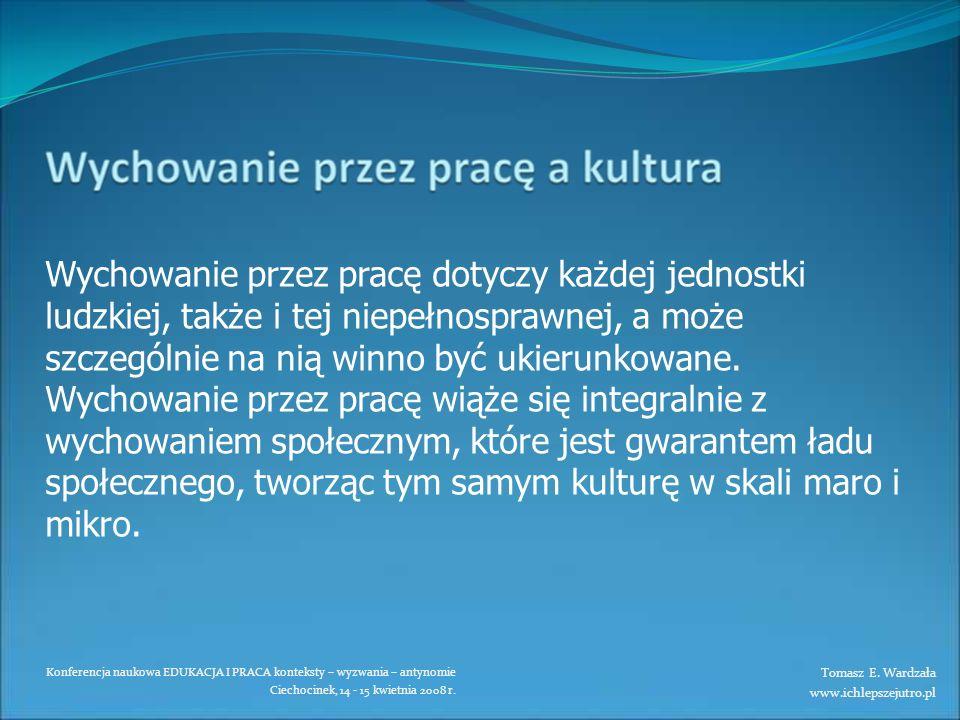 Konferencja naukowa EDUKACJA I PRACA konteksty – wyzwania – antynomie Ciechocinek, 14 - 15 kwietnia 2008 r. Wychowanie przez pracę dotyczy każdej jedn