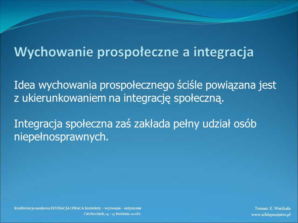 Konferencja naukowa EDUKACJA I PRACA konteksty – wyzwania – antynomie Ciechocinek, 14 - 15 kwietnia 2008 r. Idea wychowania prospołecznego ściśle powi