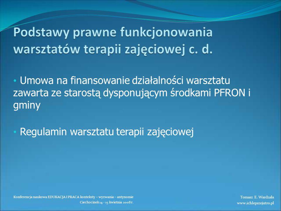 Konferencja naukowa EDUKACJA I PRACA konteksty – wyzwania – antynomie Ciechocinek 14 - 15 kwietnia 2008 r. Umowa na finansowanie działalności warsztat