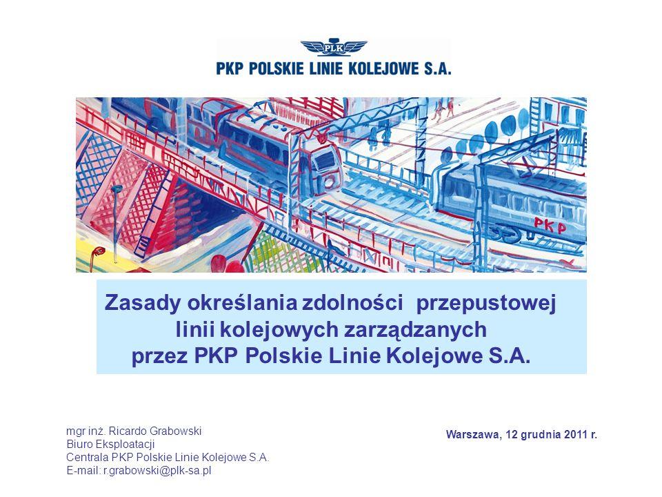 www.plk-sa.pl Zasady określania zdolności przepustowej linii kolejowych zarządzanych przez PKP Polskie Linie Kolejowe S.A. Warszawa, 12 grudnia 2011 r
