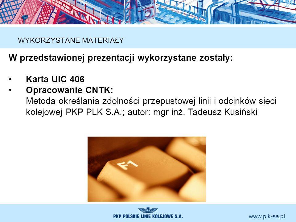 www.plk-sa.pl WYKORZYSTANE MATERIAŁY W przedstawionej prezentacji wykorzystane zostały: Karta UIC 406 Opracowanie CNTK: Metoda określania zdolności pr