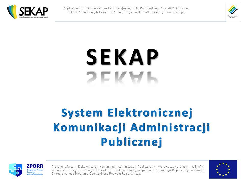Projekt: System Elektronicznej Komunikacji Administracji Publicznej w Województwie Śląskim (SEKAP) współfinansowany przez Unię Europejską ze środków E