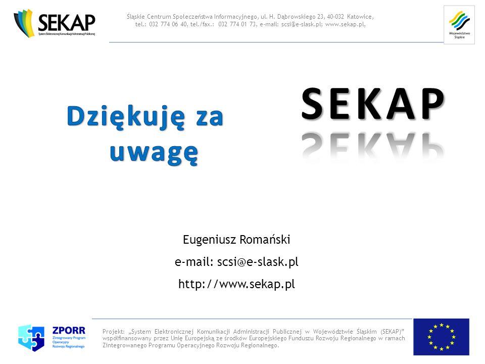Eugeniusz Romański e-mail: scsi@e-slask.pl http://www.sekap.pl Projekt: System Elektronicznej Komunikacji Administracji Publicznej w Województwie Śląs