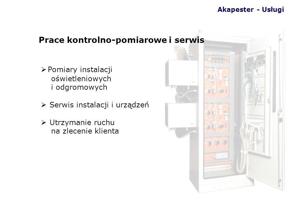 Pomiary instalacji oświetleniowych i odgromowych Serwis instalacji i urządzeń Utrzymanie ruchu na zlecenie klienta Akapester - Usługi Prace kontrolno-
