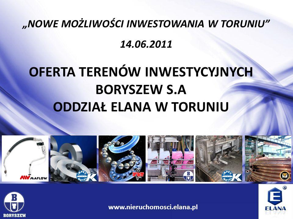 1 www.ir.boryszew.com.pl NOWE MOŻLIWOŚCI INWESTOWANIA W TORUNIU 14.06.2011 OFERTA TERENÓW INWESTYCYJNYCH BORYSZEW S.A ODDZIAŁ ELANA W TORUNIU www.nier