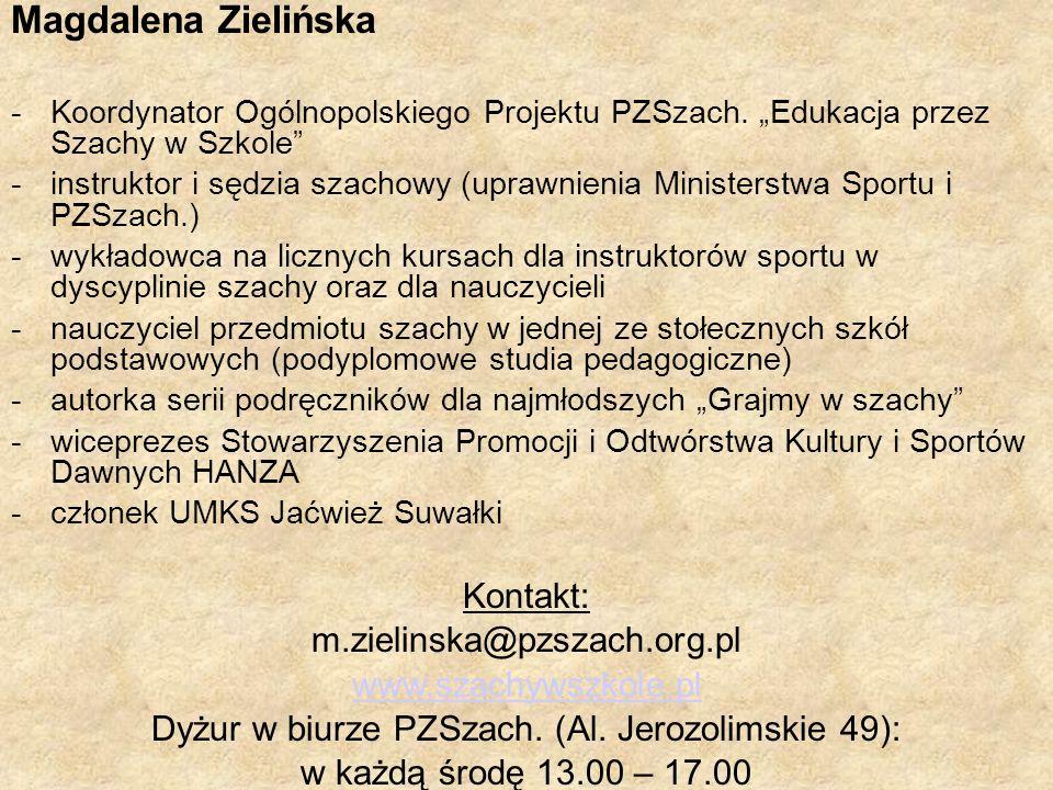 Magdalena Zielińska -Koordynator Ogólnopolskiego Projektu PZSzach. Edukacja przez Szachy w Szkole -instruktor i sędzia szachowy (uprawnienia Ministers