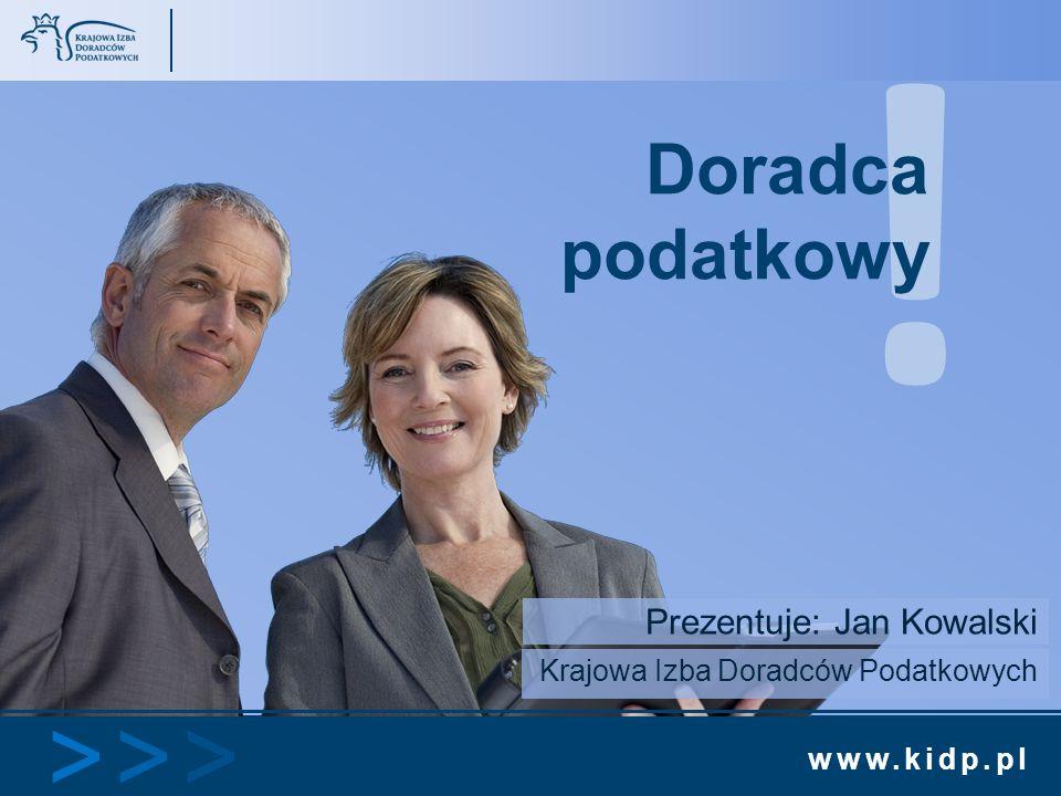 www.kidp.pl >>>>>> ! Doradca podatkowy Prezentuje: Jan Kowalski Krajowa Izba Doradców Podatkowych