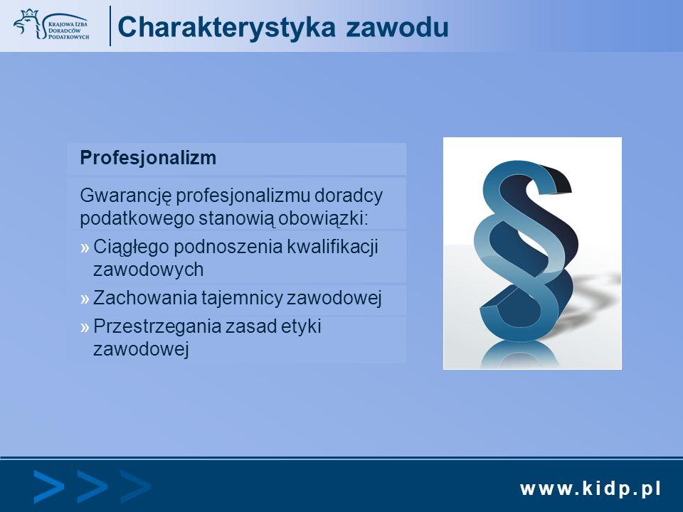 www.kidp.pl >>>>>> Charakterystyka zawodu Profesjonalizm Gwarancję profesjonalizmu doradcy podatkowego stanowią obowiązki: »Ciągłego podnoszenia kwali