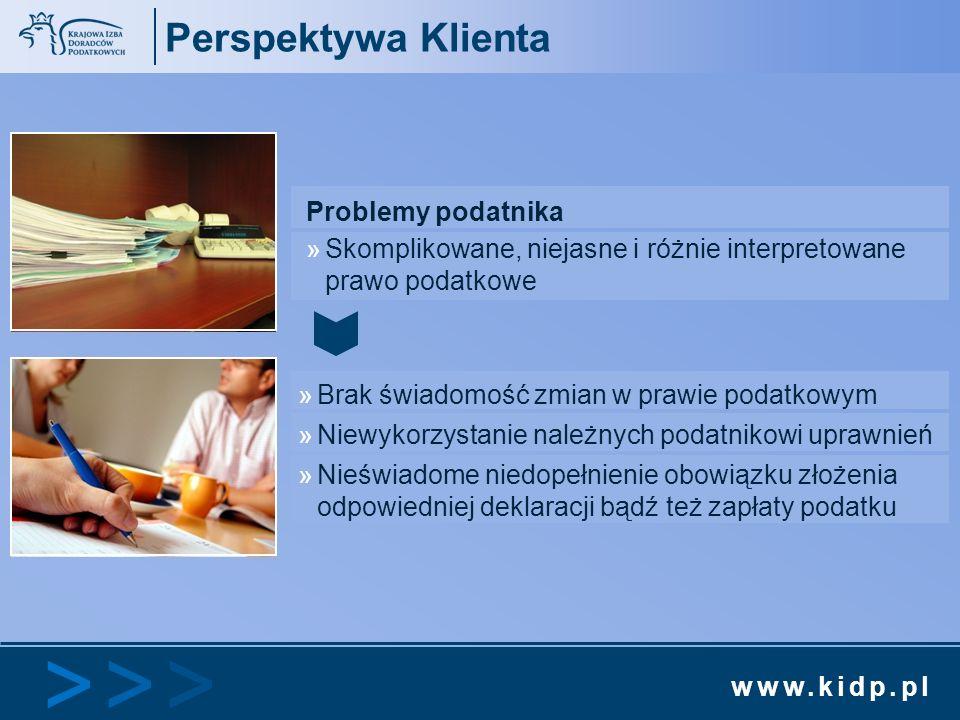 www.kidp.pl >>>>>> Perspektywa Klienta Problemy podatnika »Skomplikowane, niejasne i różnie interpretowane prawo podatkowe »Brak świadomość zmian w pr