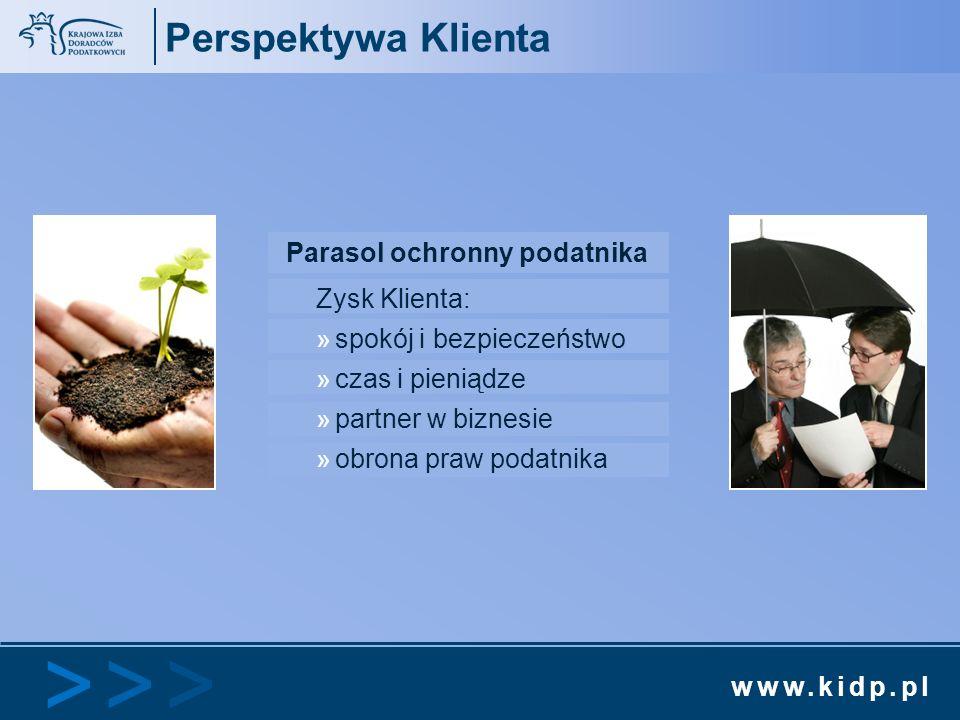 www.kidp.pl >>>>>> Perspektywa Klienta Parasol ochronny podatnika Zysk Klienta: »spokój i bezpieczeństwo »czas i pieniądze »partner w biznesie »obrona