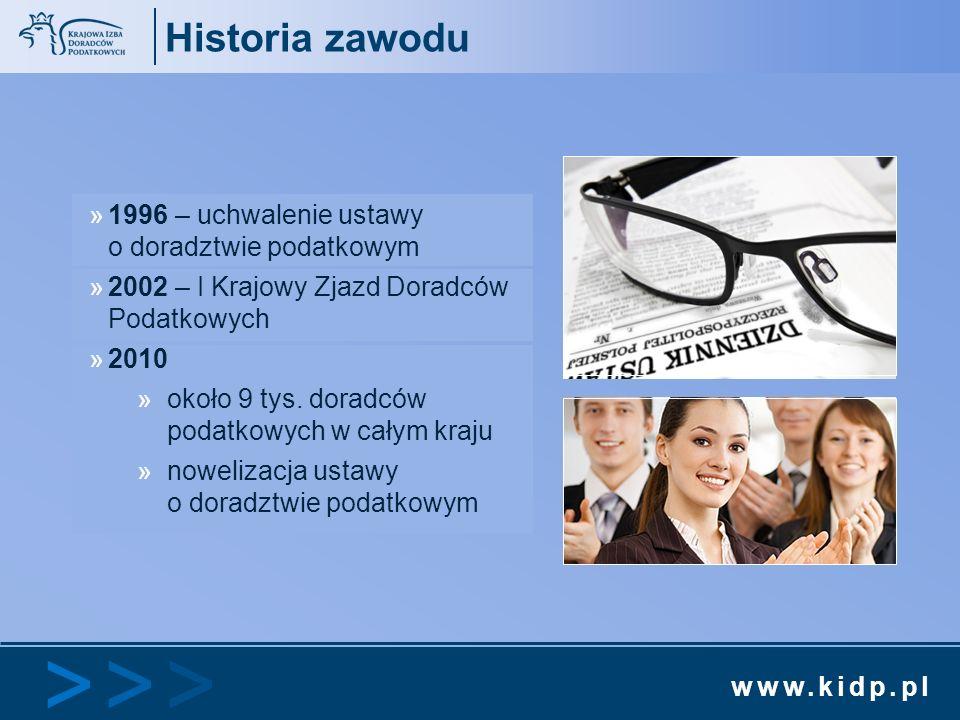 www.kidp.pl >>>>>> Historia zawodu »1996 – uchwalenie ustawy o doradztwie podatkowym »2002 – I Krajowy Zjazd Doradców Podatkowych »2010 »około 9 tys.
