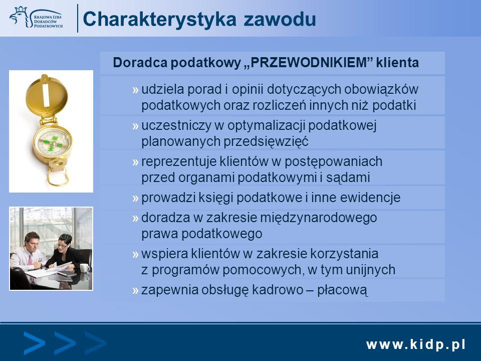 www.kidp.pl >>>>>> Charakterystyka zawodu Doradca podatkowy PRZEWODNIKIEM klienta »udziela porad i opinii dotyczących obowiązków podatkowych oraz rozl