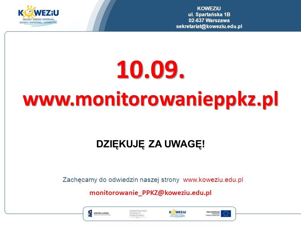 KOWEZiU ul. Spartańska 1B 02-637 Warszawa sekretariat@koweziu.edu.pl 10.09. www.monitorowanieppkz.pl DZIĘKUJĘ ZA UWAGĘ! Zachęcamy do odwiedzin naszej