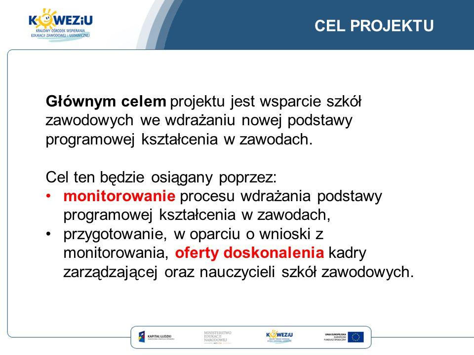 CEL PROJEKTU Głównym celem projektu jest wsparcie szkół zawodowych we wdrażaniu nowej podstawy programowej kształcenia w zawodach. Cel ten będzie osią