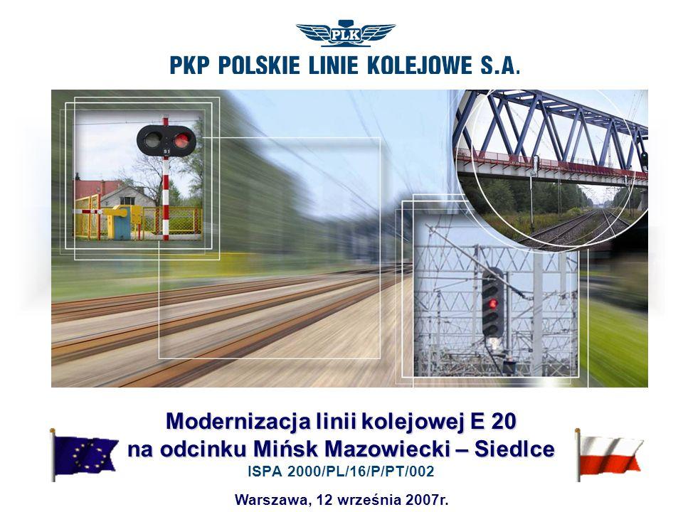 Warszawa, 12 września 2007r. Modernizacja linii kolejowej E 20 na odcinku Mińsk Mazowiecki – Siedlce Modernizacja linii kolejowej E 20 na odcinku Mińs
