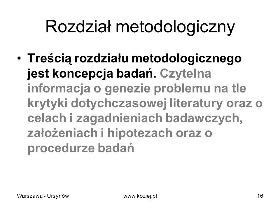 Rozdział metodologiczny Treścią rozdziału metodologicznego jest koncepcja badań. Czytelna informacja o genezie problemu na tle krytyki dotychczasowej