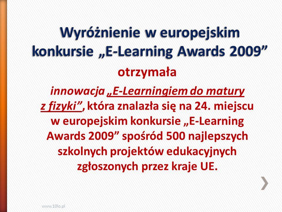 otrzymała innowacja E-Learningiem do matury z fizyki, która znalazła się na 24. miejscu w europejskim konkursie E-Learning Awards 2009 spośród 500 naj