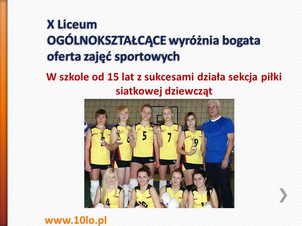 W szkole od 15 lat z sukcesami działa sekcja piłki siatkowej dziewcząt www.10lo.pl