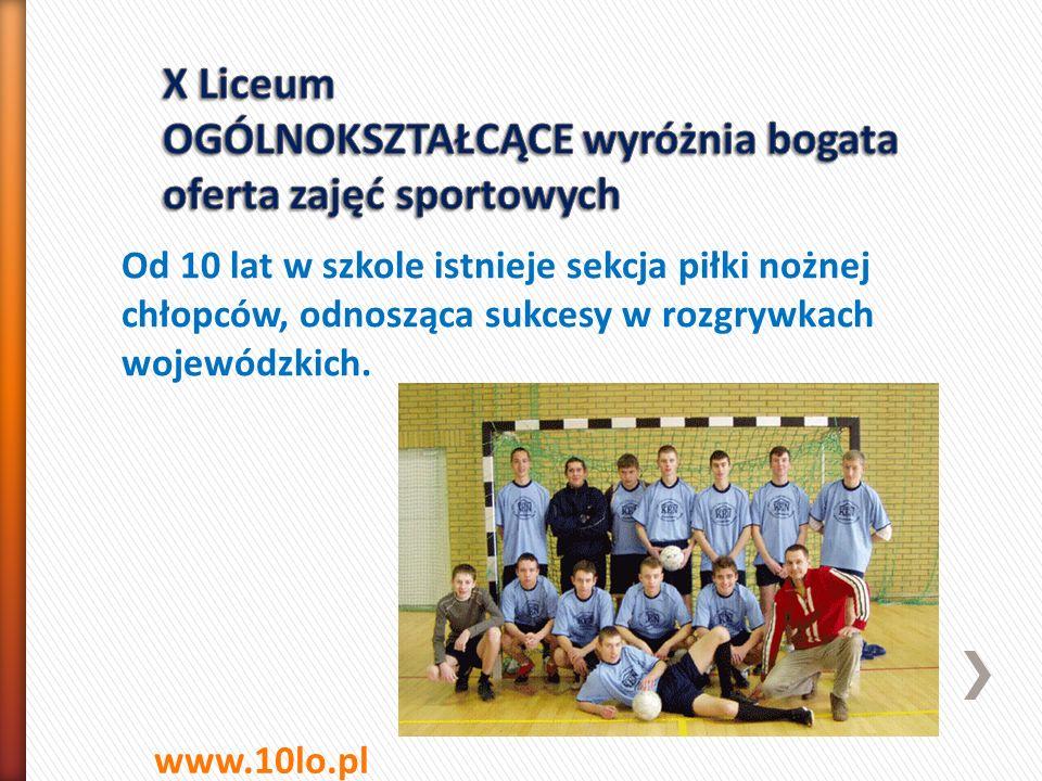 Od 10 lat w szkole istnieje sekcja piłki nożnej chłopców, odnosząca sukcesy w rozgrywkach wojewódzkich. www.10lo.pl